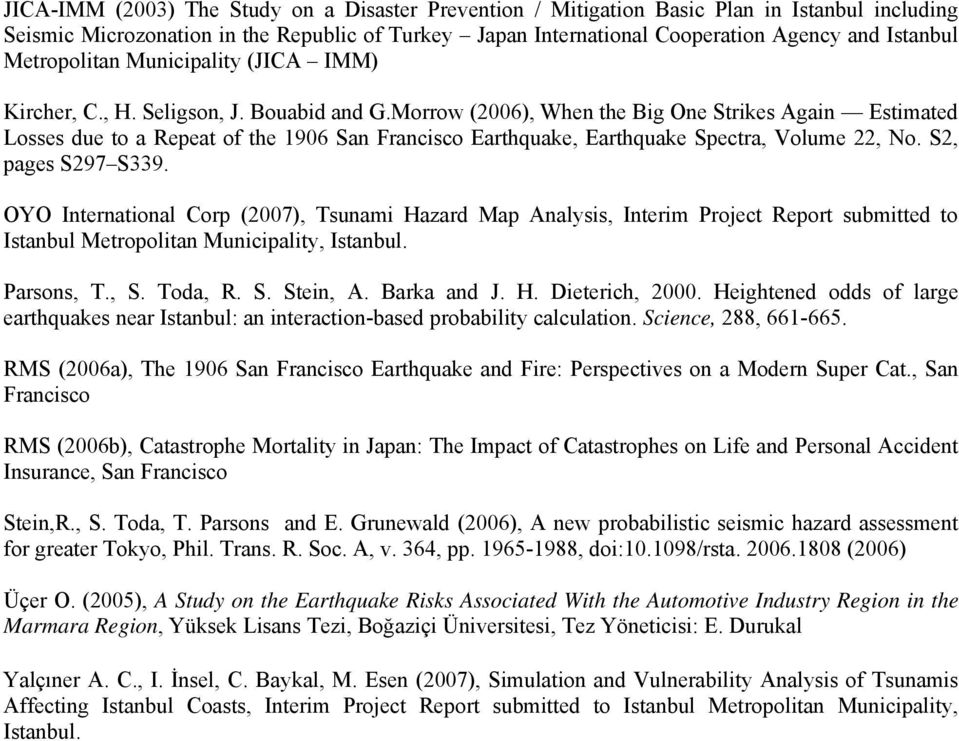 Morrow (2006), When the Big One Strikes Again Estimated Losses due to a Repeat of the 1906 San Francisco Earthquake, Earthquake Spectra, Volume 22, No. S2, pages S297 S339.