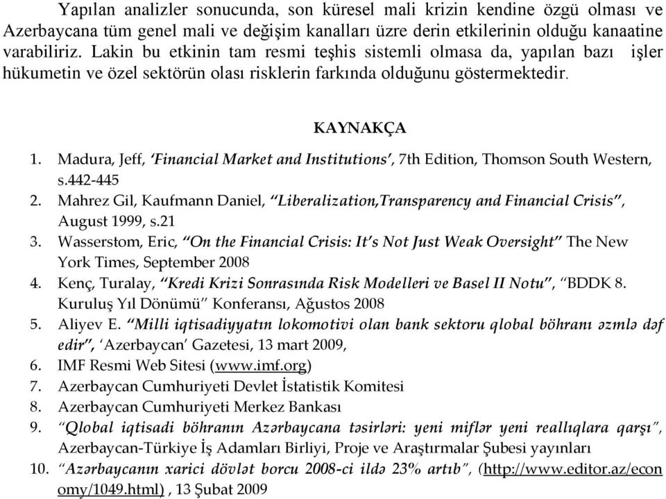 Madura, Jeff, Financial Market and Institutions, 7th Edition, Thomson South Western, s.442-445 2. Mahrez Gil, Kaufmann Daniel, Liberalization,Transparency and Financial Crisis, August 1999, s.21 3.
