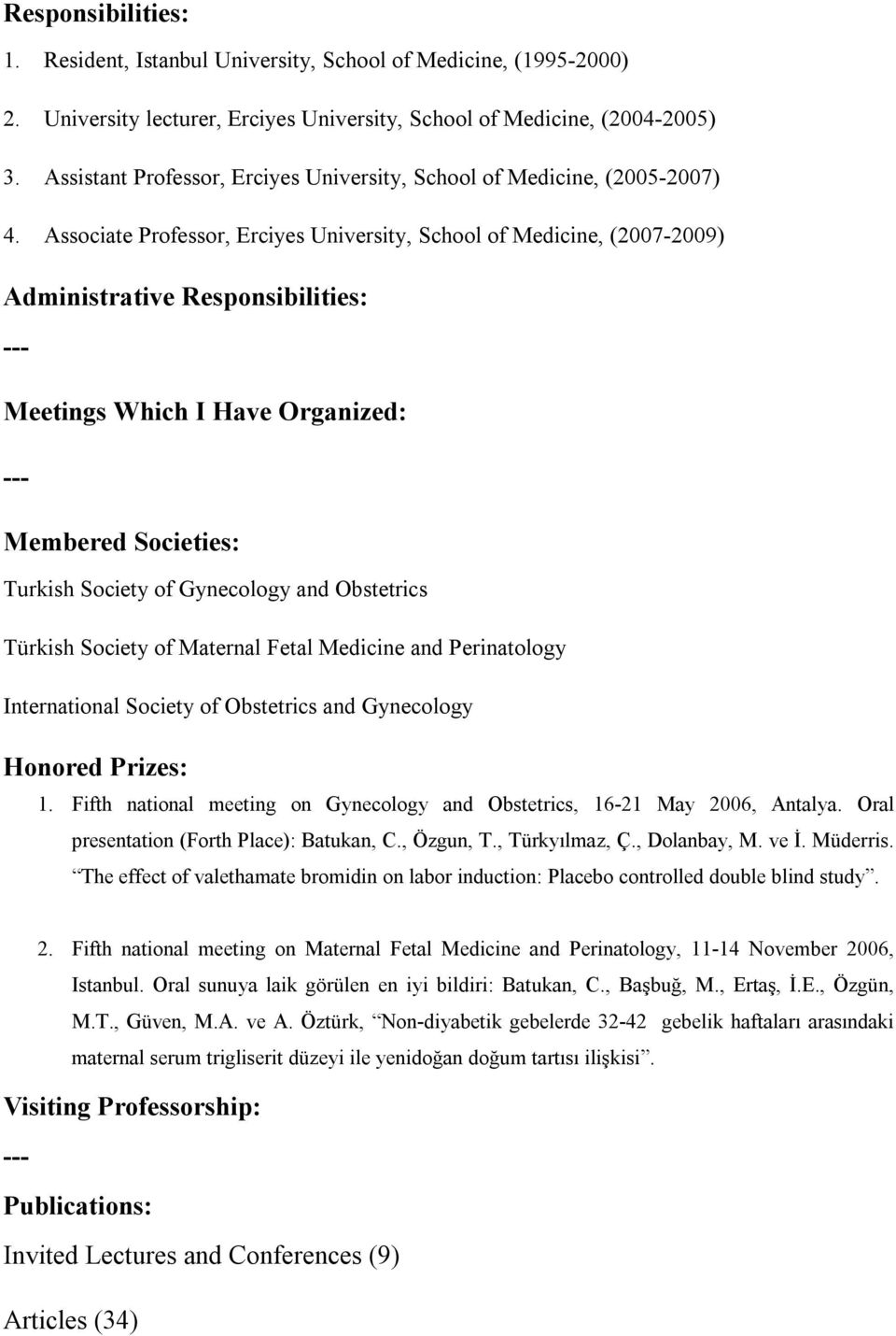 Associate Professor, Erciyes University, School of Medicine, (2007-2009) Administrative Responsibilities: --- Meetings Which I Have Organized: --- Membered Societies: Turkish Society of Gynecology