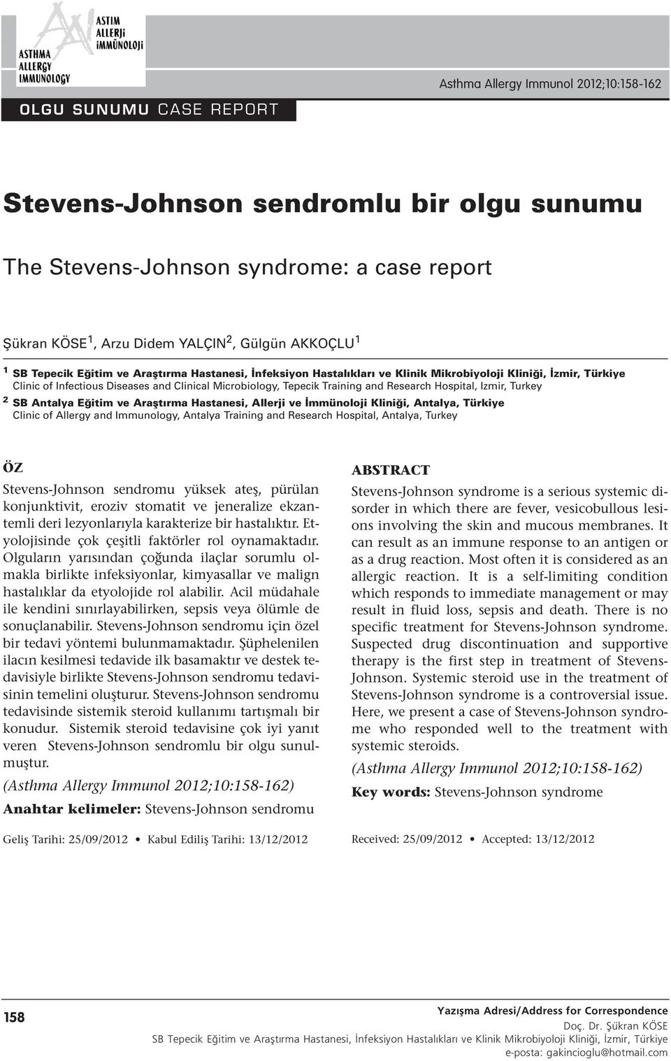 Antalya Eğitim ve Araştırma Hastanesi, Allerji ve İmmünoloji Kliniği, Antalya, Türkiye Clinic of Allergy and Immunology, Antalya Training and Research Hospital, Antalya, Turkey ÖZ Stevens-Johnson