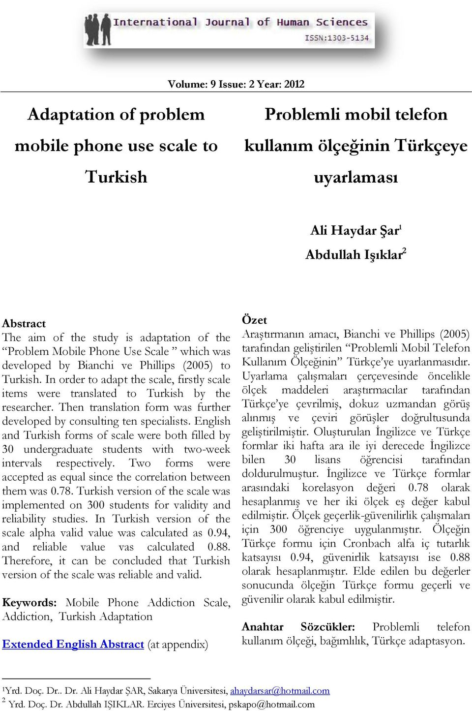 In order to adapt the scale, firstly scale items were translated to Turkish by the researcher. Then translation form was further developed by consulting ten specialists.