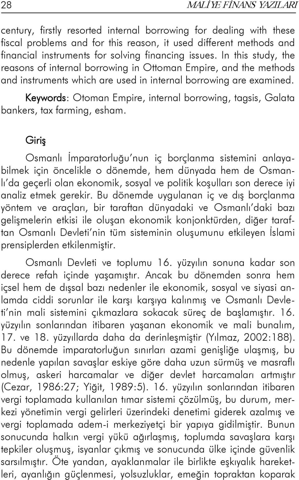 Keywords: Otoman Empire, internal borrowing, tagsis, Galata bankers, tax farming, esham.