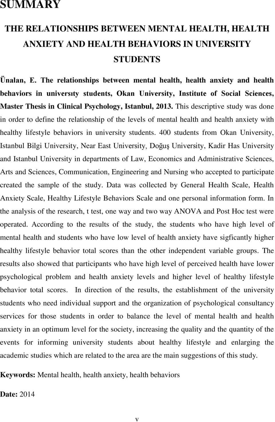 2013. This descriptive study was done in order to define the relationship of the levels of mental health and health anxiety with healthy lifestyle behaviors in university students.
