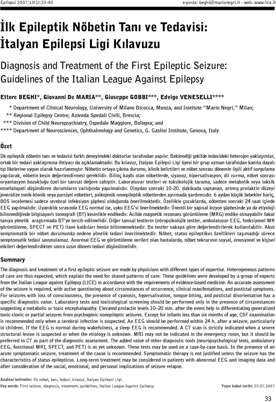 Giovanni De MARIA**, Giuseppe GOBBI***, Edvige VENESELLI**** * Department of Clinical Neurology, University of Milano Bicocca, Monza, and Institute Mario Negri, Milan; ** Regional Epilepsy Centre,