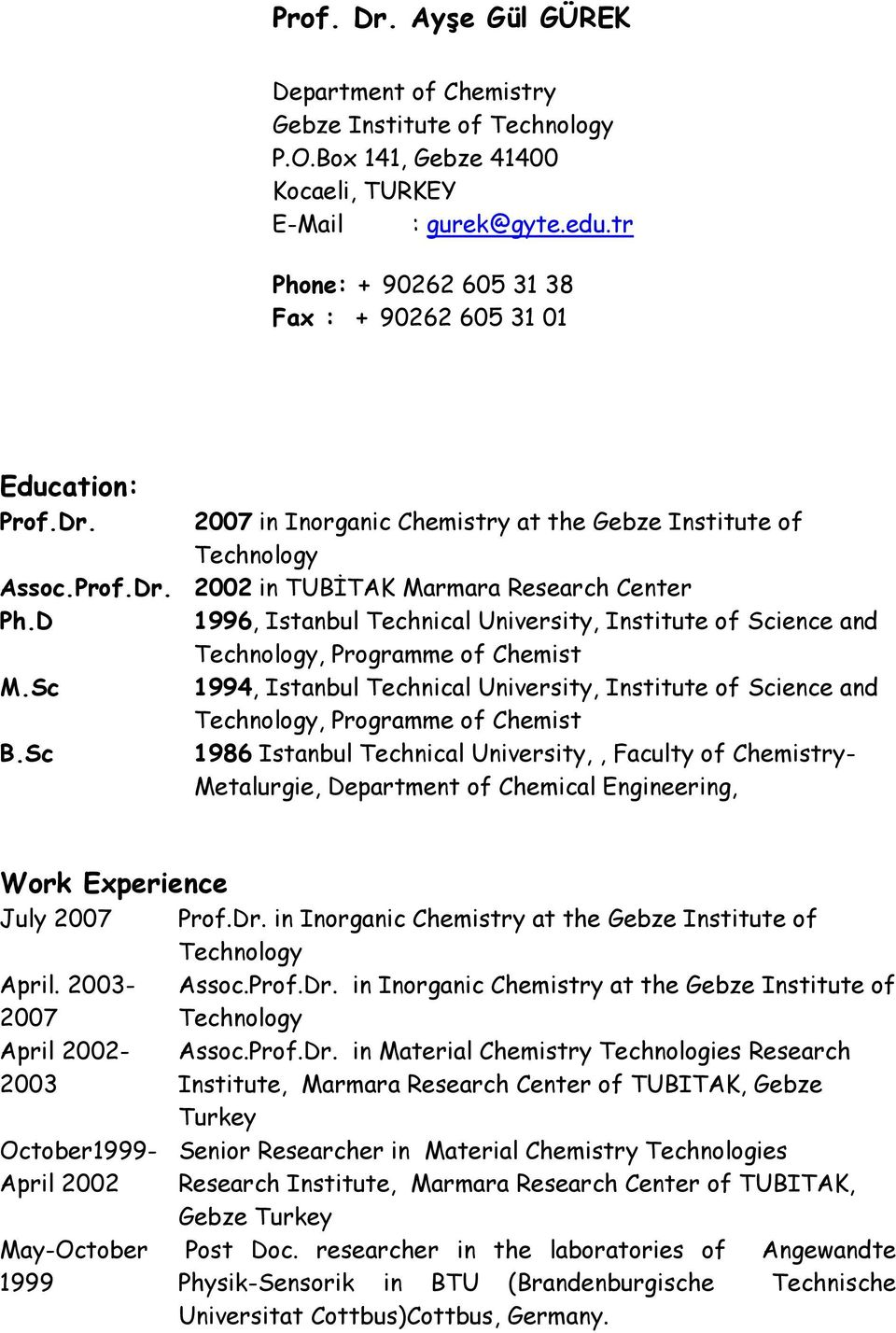 Sc B.Sc 1996, Istanbul Technical University, Institute of Science and Technology, Programme of Chemist 1994, Istanbul Technical University, Institute of Science and Technology, Programme of Chemist