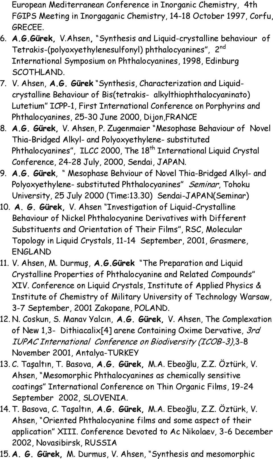 Gürek Synthesis, Characterization and Liquidcrystalline Behaviour of Bis(tetrakis- alkylthiophthalocyaninato) Lutetium ICPP-1, First International Conference on Porphyrins and Phthalocyanines, 25-30
