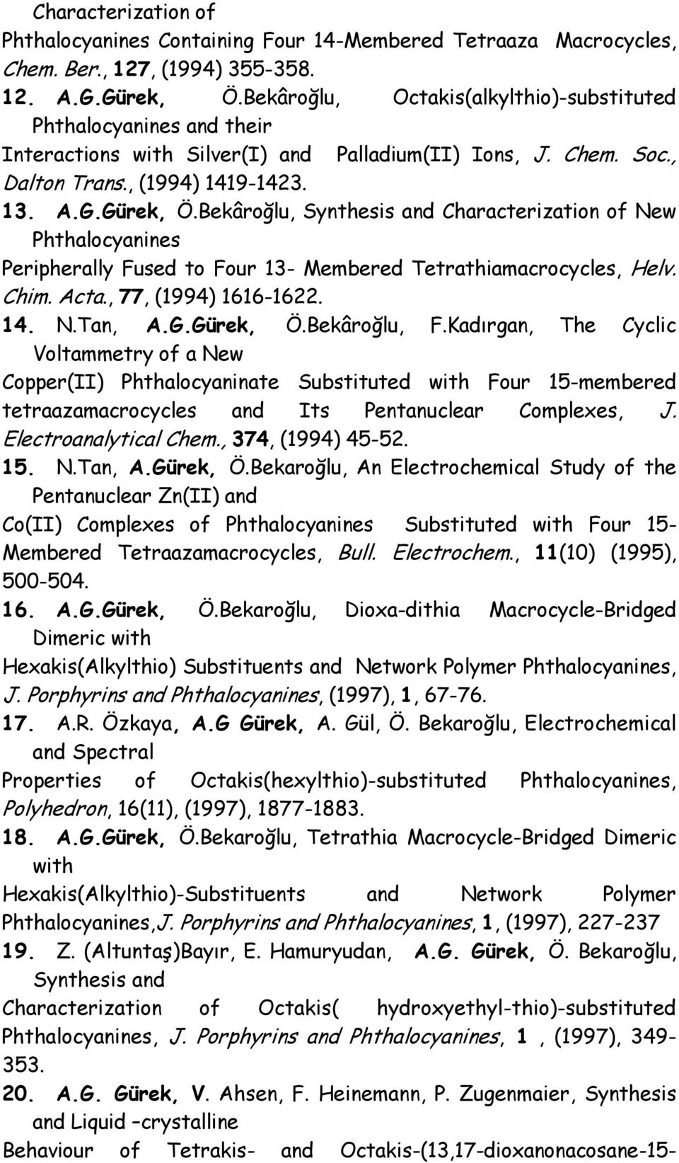 Bekâroğlu, Synthesis and Characterization of New Phthalocyanines Peripherally Fused to Four 13- Membered Tetrathiamacrocycles, Helv. Chim. Acta., 77, (1994) 1616-1622. 14. N.Tan, A.G.Gürek, Ö.