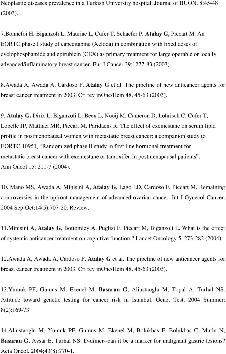 breast cancer. Eur J Cancer 39:1277-83 (2003). 8.Awada A, Awada A, Cardoso F, Atalay G et al. The pipeline of new anticancer agents for breast cancer treatment in 2003.