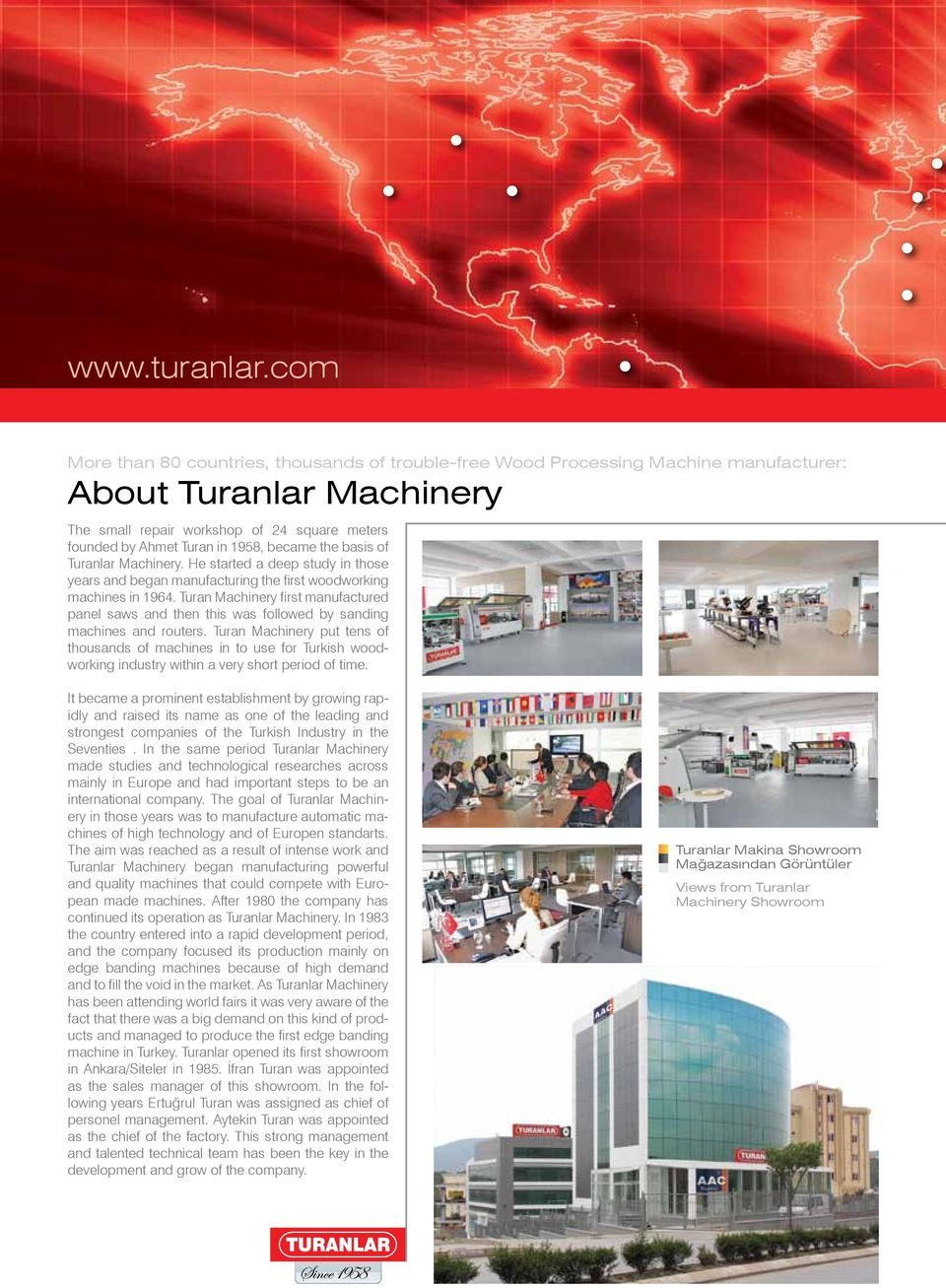 became the basis of Turanlar Machinery. He started a deep study in those years and began manufacturing the first woodworking machines in 1964.
