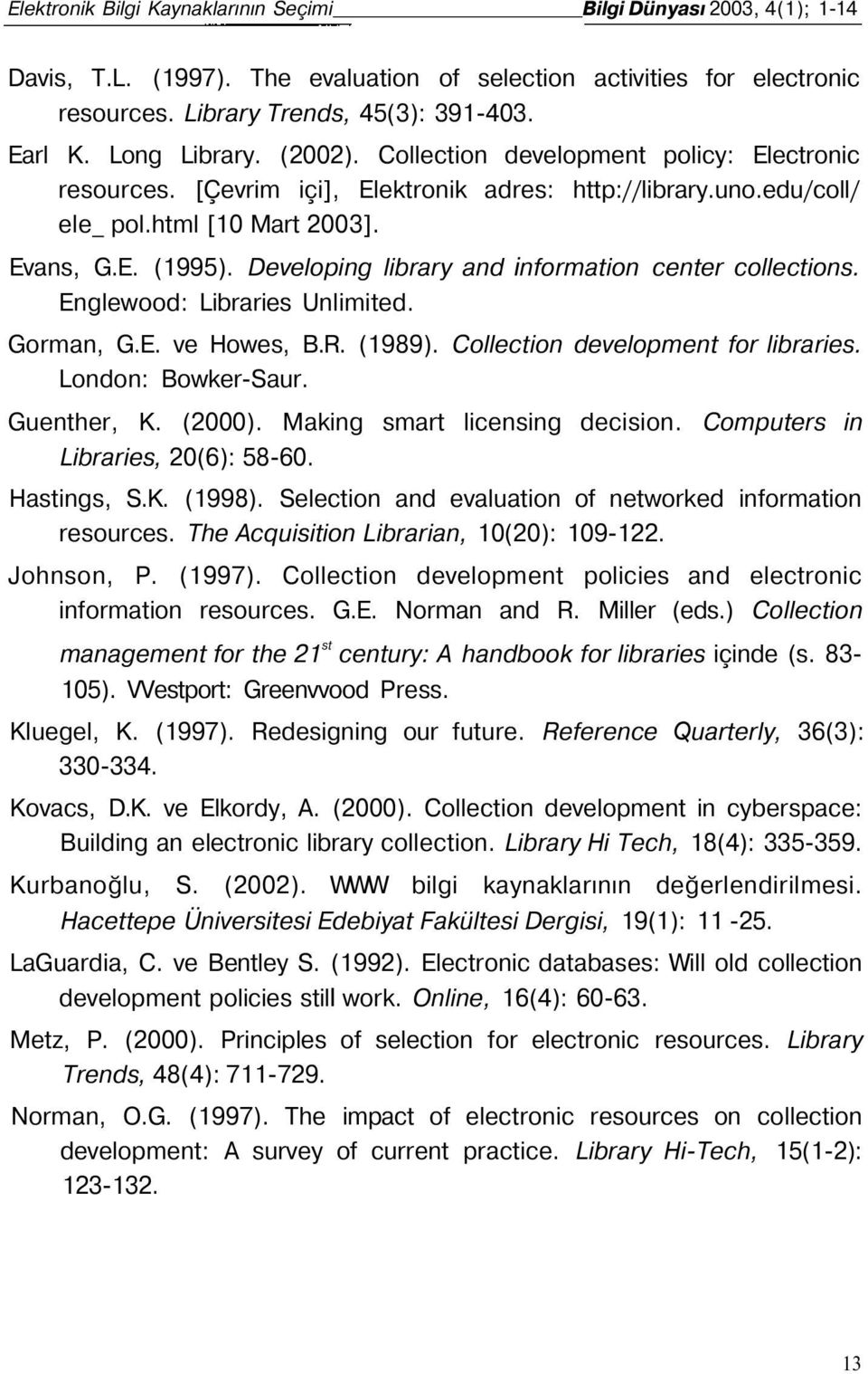 Developing library and information center collections. Englewood: Libraries Unlimited. Gorman, G.E. ve Howes, B.R. (1989). Collection development for libraries. London: Bowker-Saur. Guenther, K.