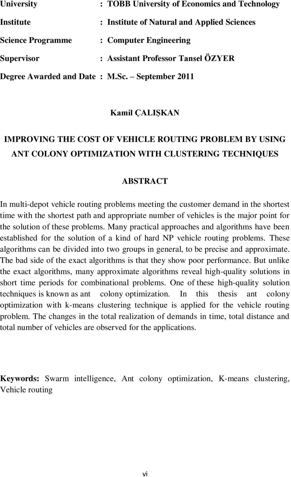 September 2011 Kamil ÇALIġKAN IMPROVING THE COST OF VEHICLE ROUTING PROBLEM BY USING ANT COLONY OPTIMIZATION WITH CLUSTERING TECHNIQUES ABSTRACT In multi-depot vehicle routing problems meeting the