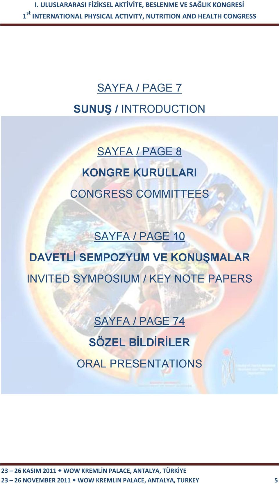 INVITED SYMPOSIUM / KEY NOTE PAPERS SAYFA / PAGE 74 SÖZEL BİLDİRİLER