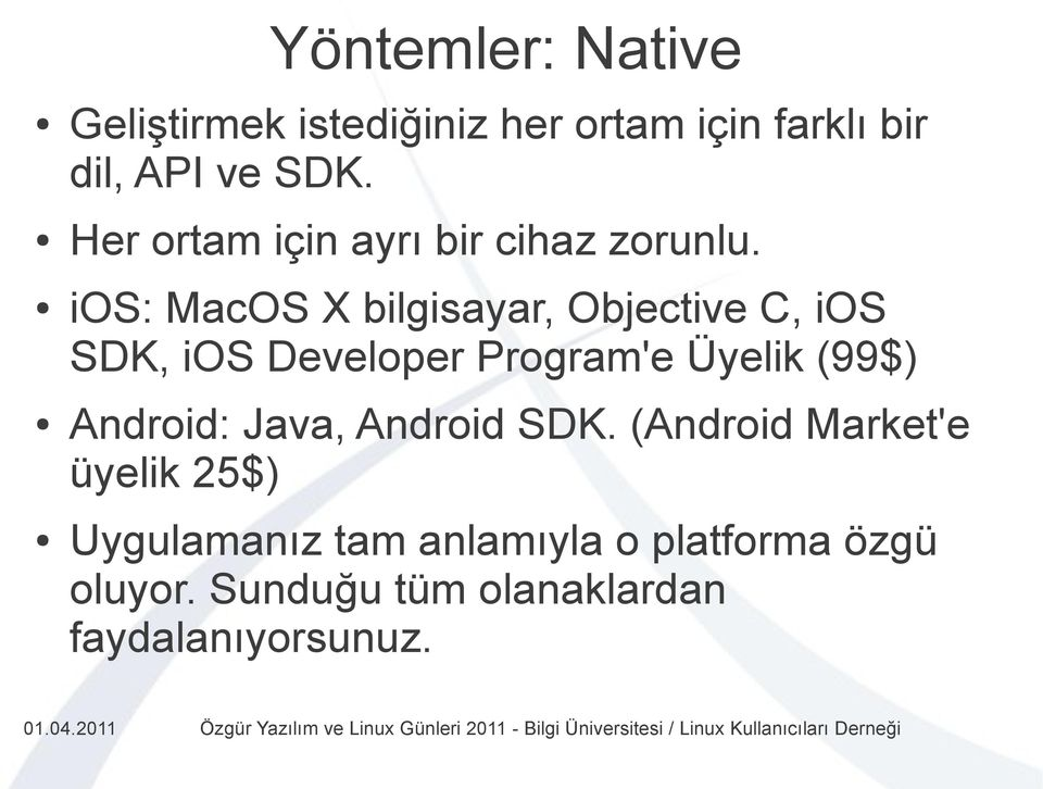 ios: MacOS X bilgisayar, Objective C, ios SDK, ios Developer Program'e Üyelik (99$)