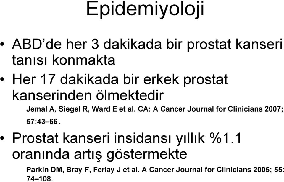 CA: A Cancer Journal for Clinicians 2007; 57:43 66. Prostat kanseri insidansı yıllık %1.