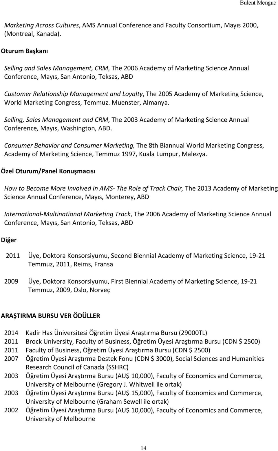 Academy of Marketing Science, World Marketing Congress, Temmuz. Muenster, Almanya. Selling, Sales Management and CRM, The 2003 Academy of Marketing Science Annual Conference, Mayıs, Washington, ABD.
