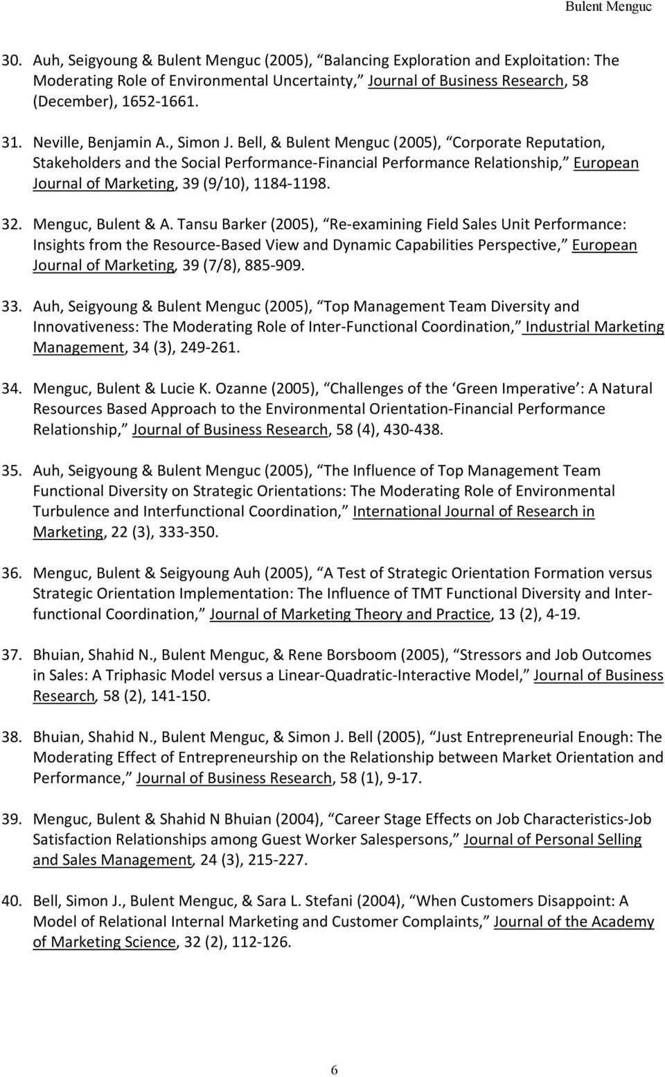 Bell, & Bulent Menguc (2005), Corporate Reputation, Stakeholders and the Social Performance Financial Performance Relationship, European Journal of Marketing, 39 (9/10), 1184 1198. 32.