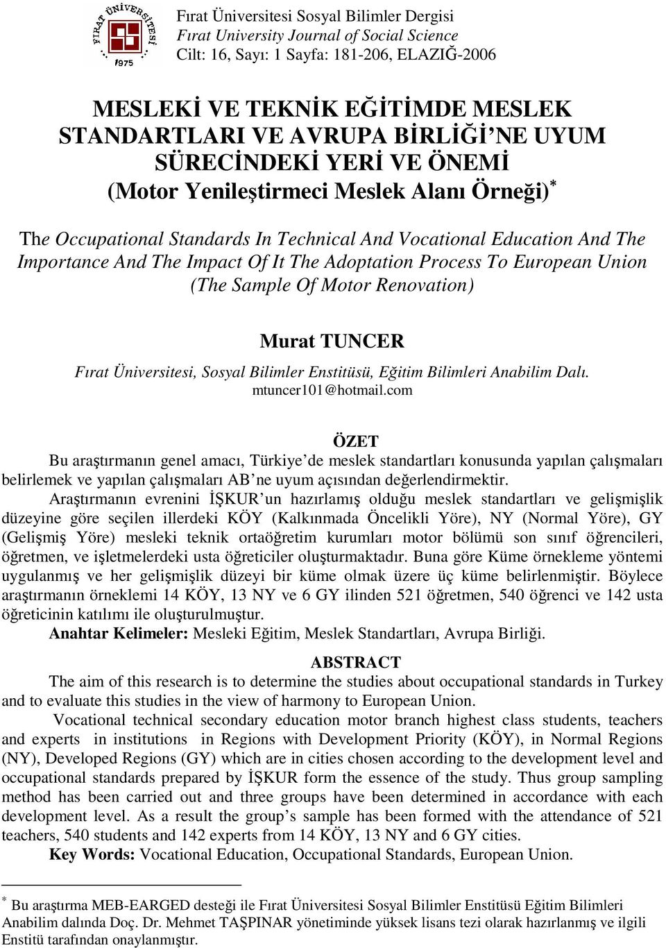 Process To European Union (The Sample Of Motor Renovation) Murat TUNCER Fırat Üniversitesi, Sosyal Bilimler Enstitüsü, Eğitim Bilimleri Anabilim Dalı. mtuncer101@hotmail.