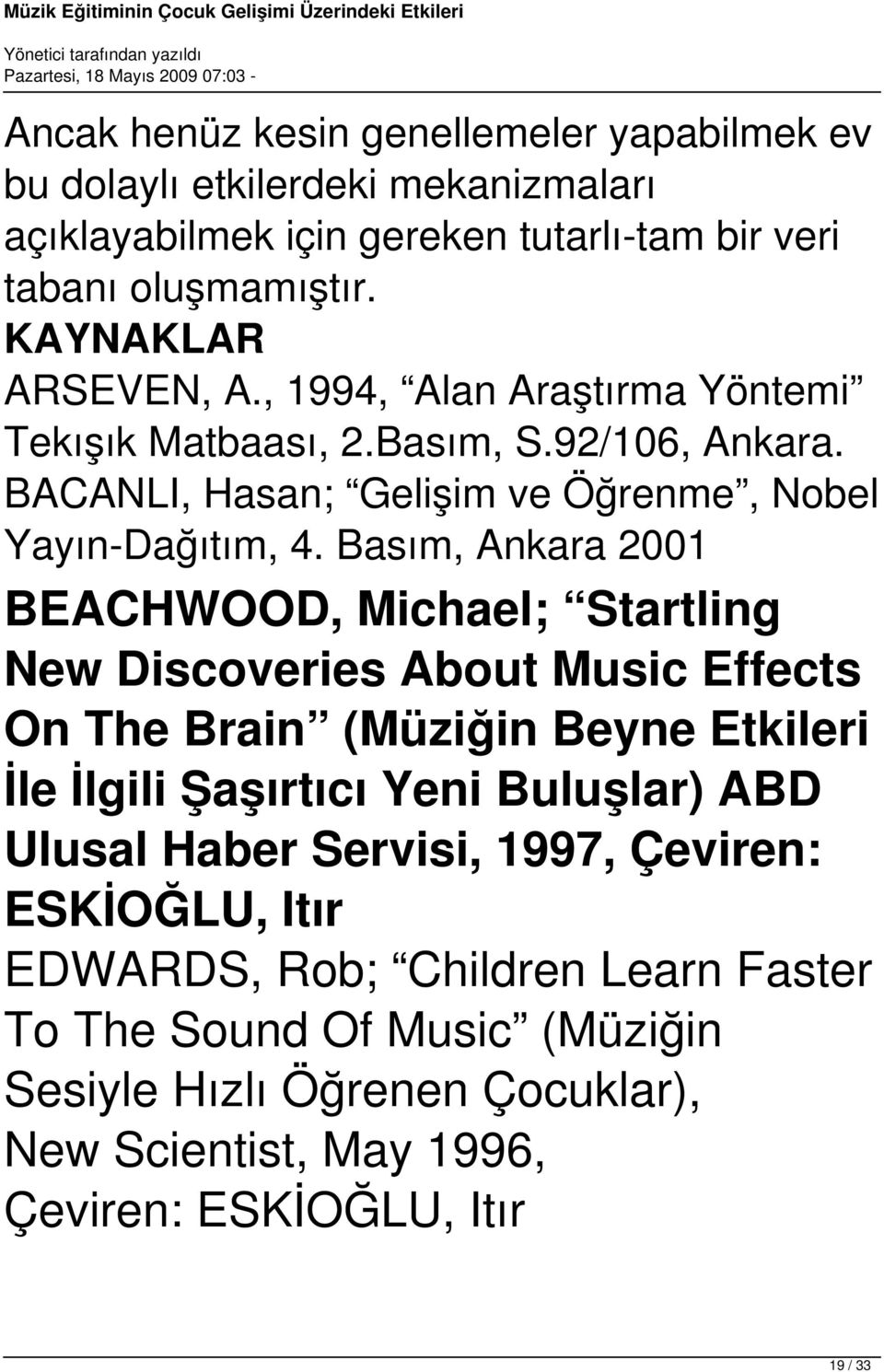 Basım, Ankara 2001 BEACHWOOD, Michael; Startling New Discoveries About Music Effects On The Brain (Müziğin Beyne Etkileri İle İlgili Şaşırtıcı Yeni Buluşlar) ABD Ulusal