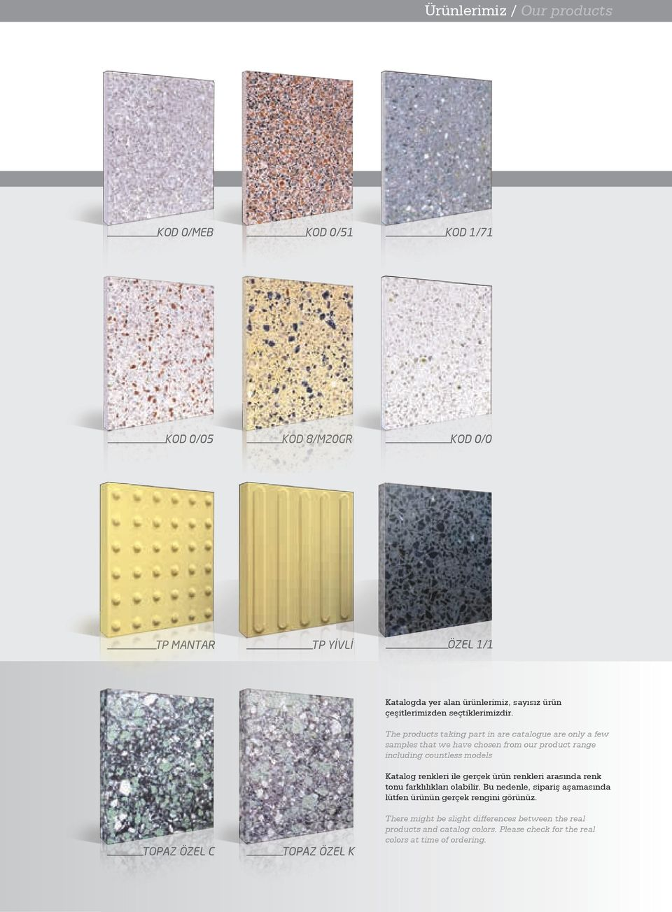The products taking part in are catalogue are only a few samples that we have chosen from our product range including countless models Katalog renkleri ile