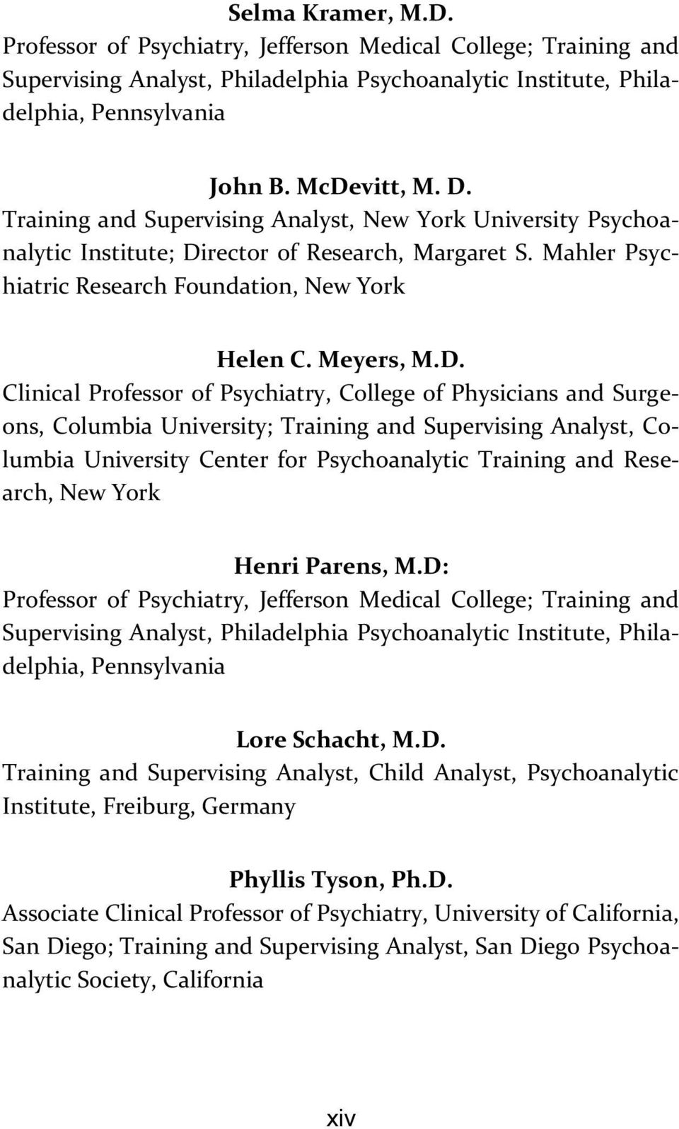 rector of Research, Margaret S. Mahler Psychiatric Research Foundation, New York Helen C. Meyers, M.D.