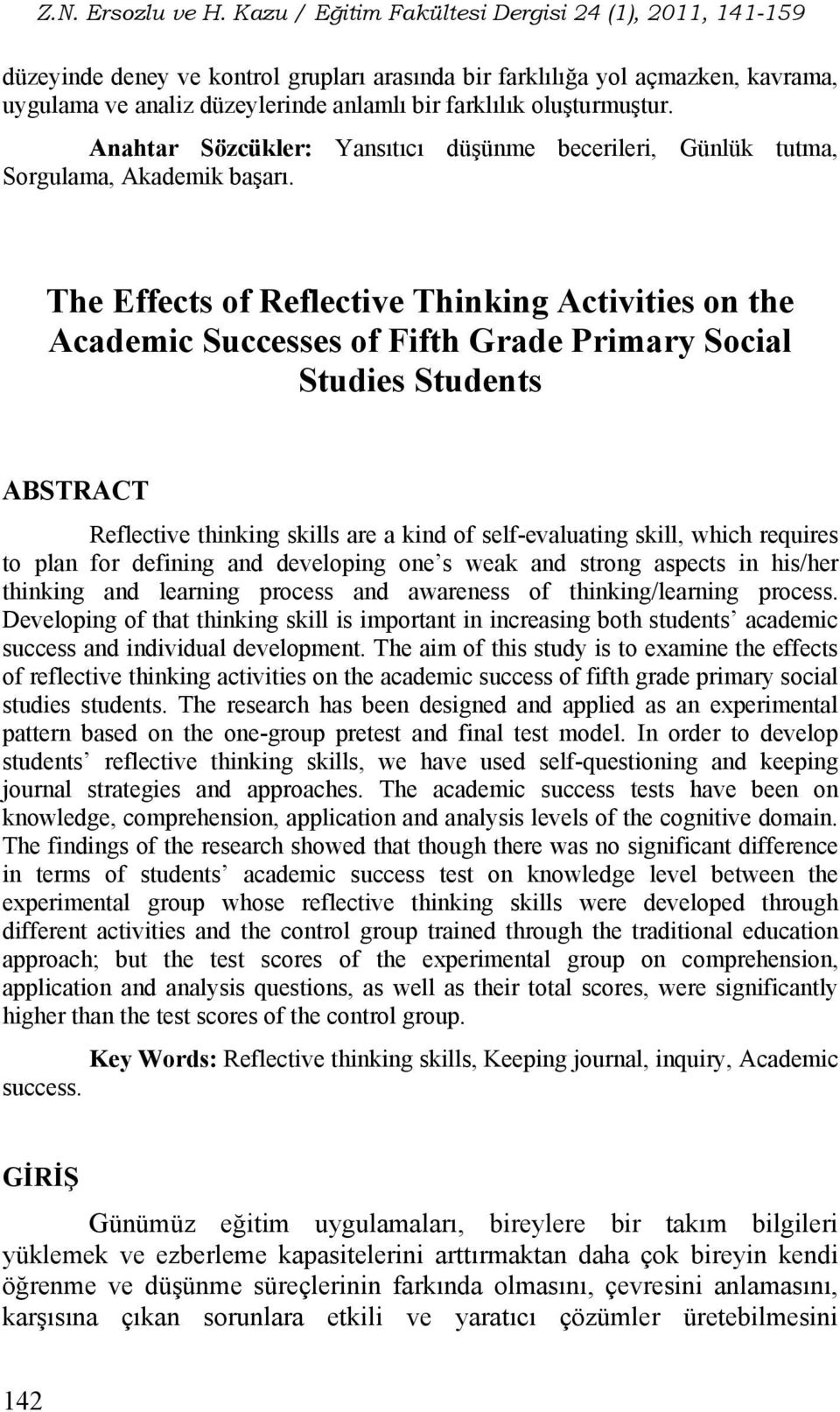 The Effects of Reflective Thinking Activities on the Academic Successes of Fifth Grade Primary Social Studies Students ABSTRACT Reflective thinking skills are a kind of self-evaluating skill, which