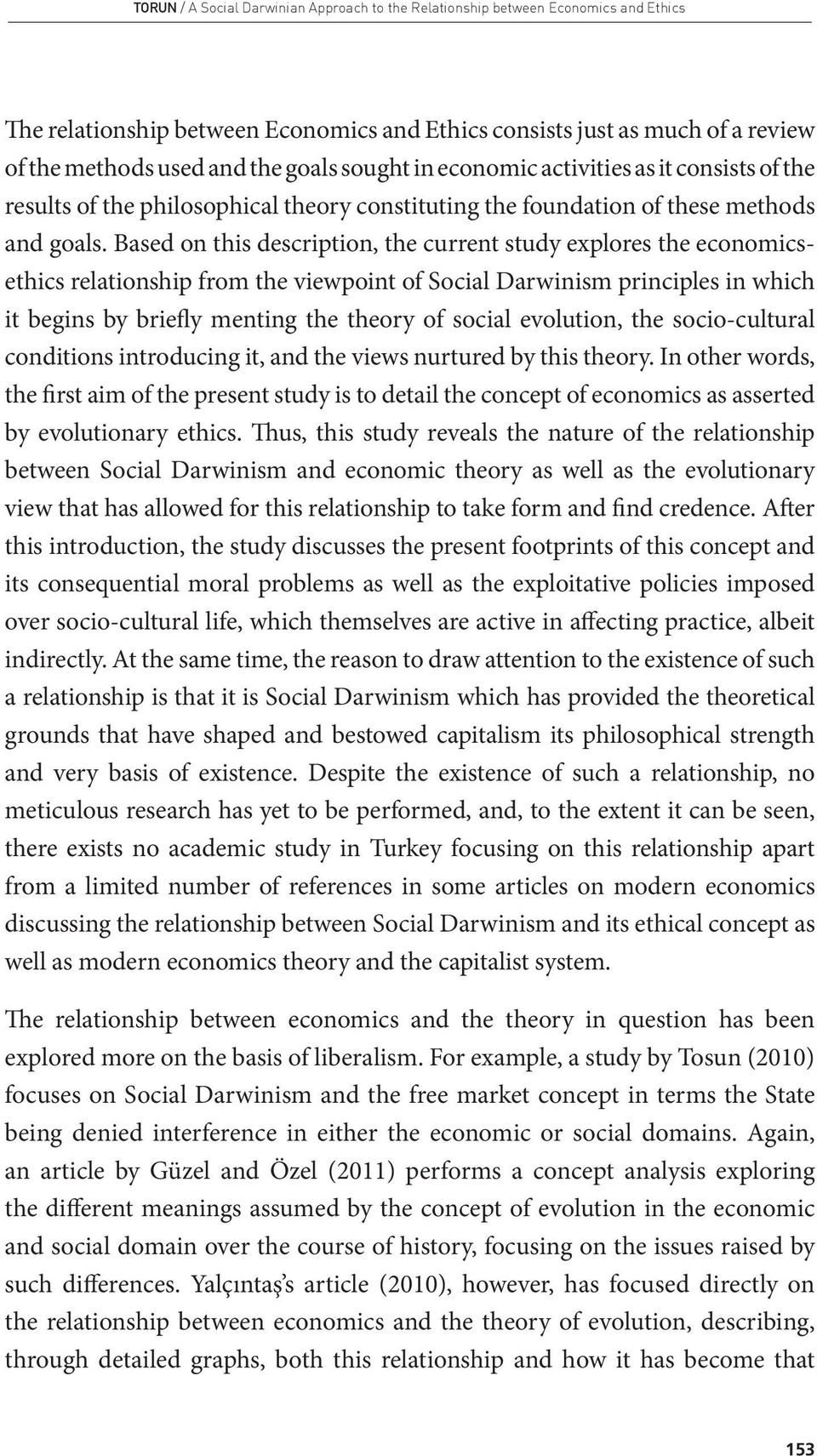 Based on this description, the current study explores the economicsethics relationship from the viewpoint of Social Darwinism principles in which it begins by briefly menting the theory of social