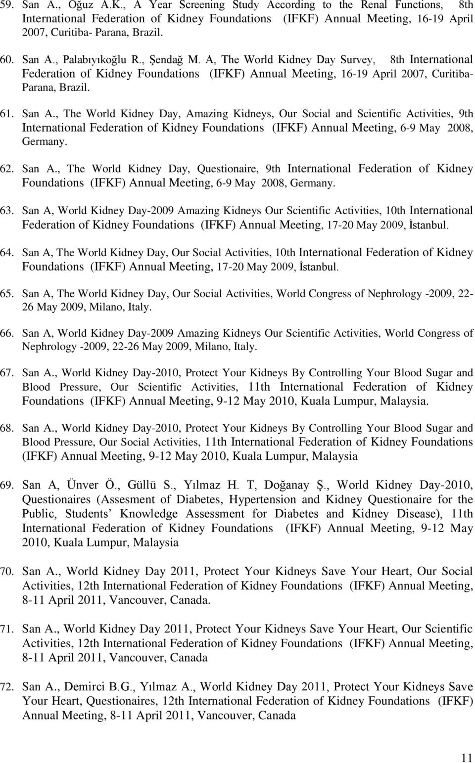 62. San A., The World Kidney Day, Questionaire, 9th International Federation of Kidney Foundations (IFKF) Annual Meeting, 6-9 May 2008, Germany. 63.