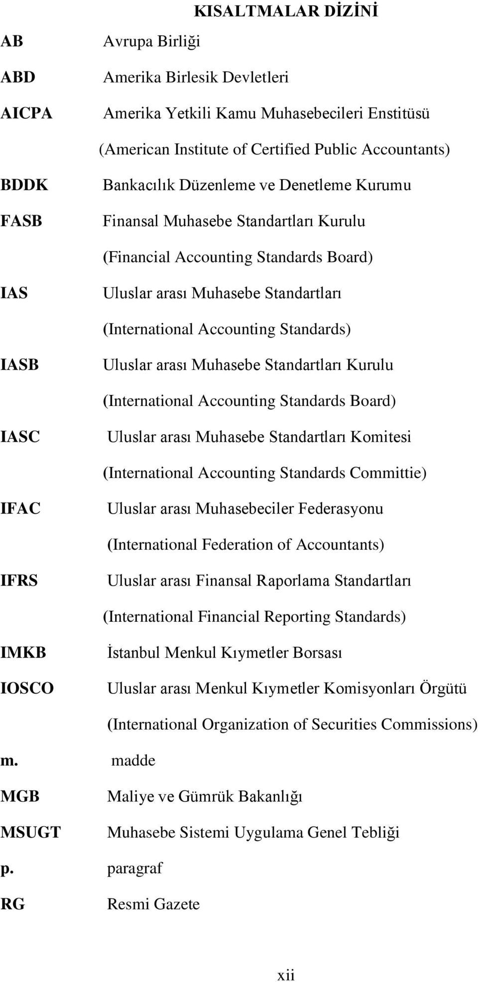 arası Muhasebe Standartları Kurulu (International Accounting Standards Board) IASC Uluslar arası Muhasebe Standartları Komitesi (International Accounting Standards Committie) IFAC Uluslar arası