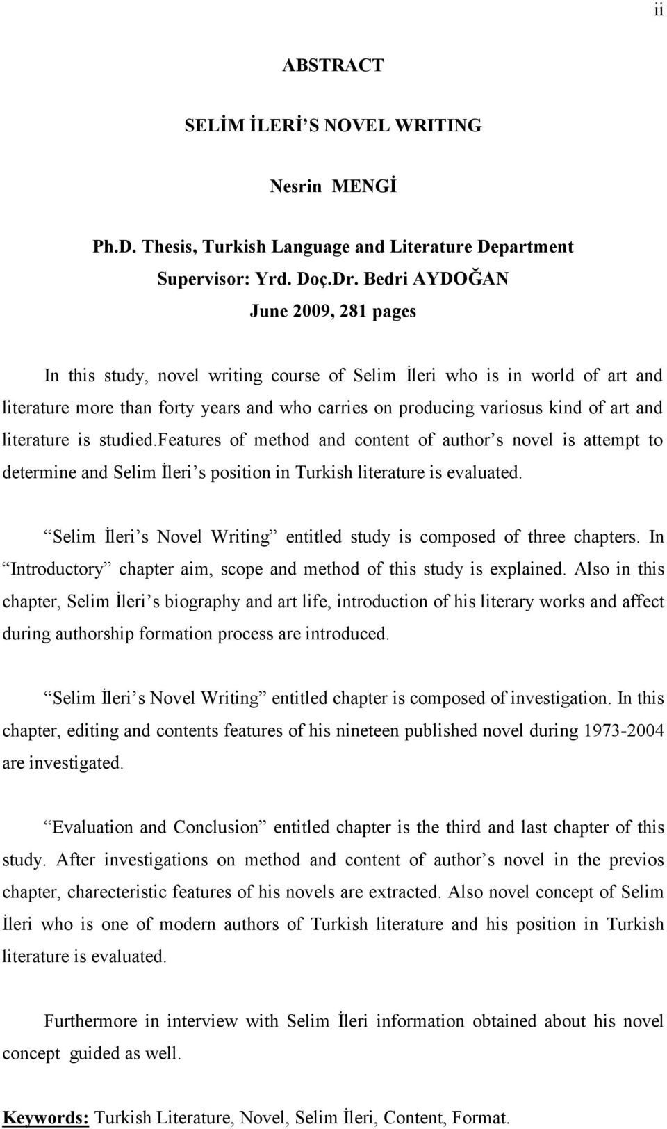 literature is studied.features of method and content of author s novel is attempt to determine and Selim İleri s position in Turkish literature is evaluated.