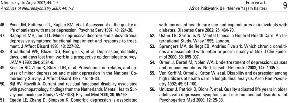 J Affect Disord 1998; 48: 227-32. 48. Broadhead WE, Blazer DG, George LK, et al. Depression, disability days, and days lost from work in a prospective epidemiologic survey. JAMA 1990; 264: 2524-8. 49.