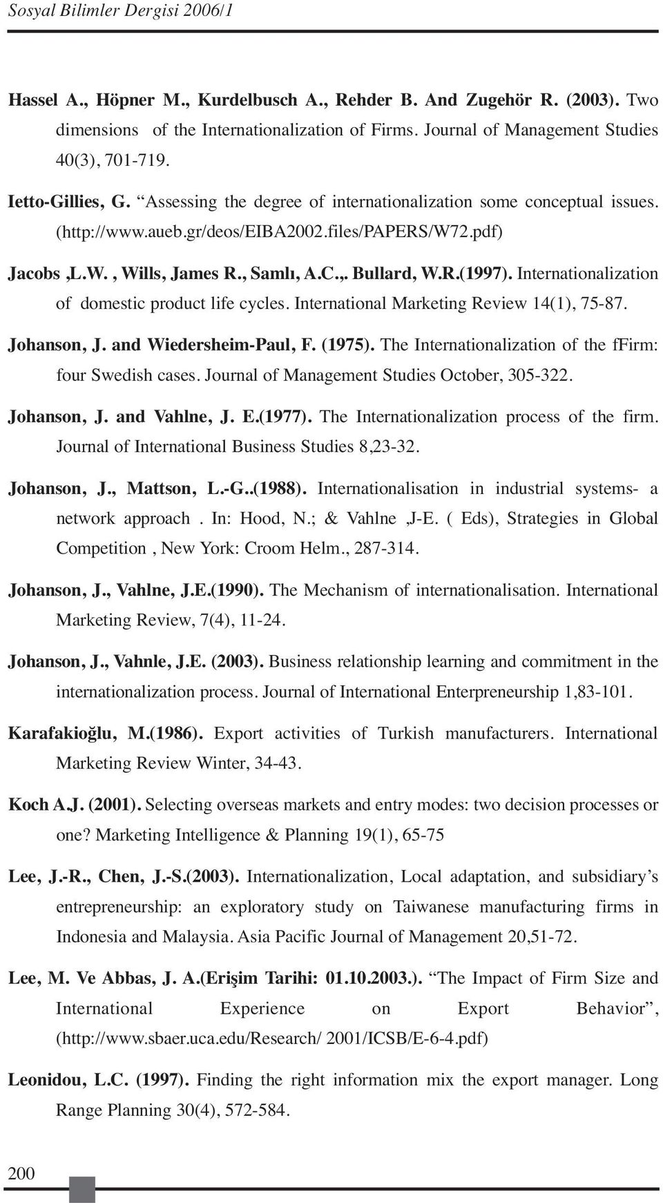 Internationalization of domestic product life cycles. International Marketing Review 14(1), 75-87. Johanson, J. and Wiedersheim-Paul, F. (1975).