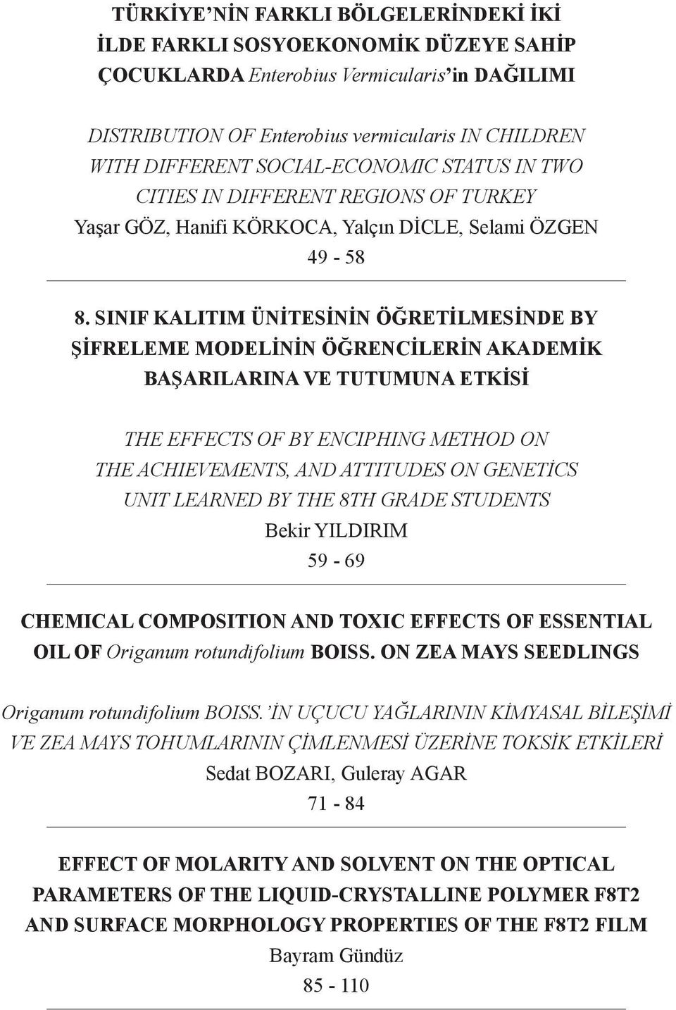 SINIF KALITIM ÜNİTESİNİN ÖĞRETİLMESİE BY ŞİFRELEME MODELİNİN ÖĞRENCİLERİN AKADEMİK BAŞARILARINA VE TUTUMUNA ETKİSİ THE EFFECTS OF BY ENCIPHING METHOD ON THE ACHIEVEMENTS, A ATTITUDES ON GENETİCS UNIT