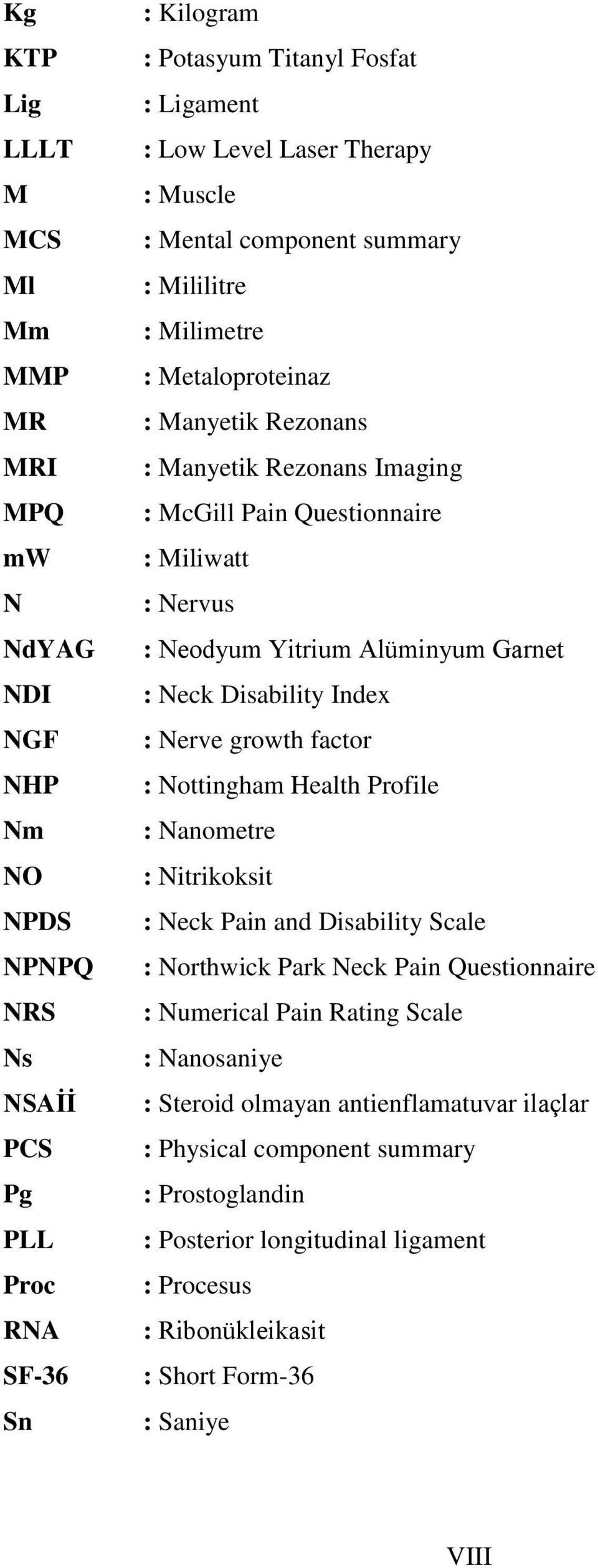 Alüminyum Garnet : Neck Disability Index : Nerve growth factor : Nottingham Health Profile : Nanometre : Nitrikoksit : Neck Pain and Disability Scale : Northwick Park Neck Pain Questionnaire :