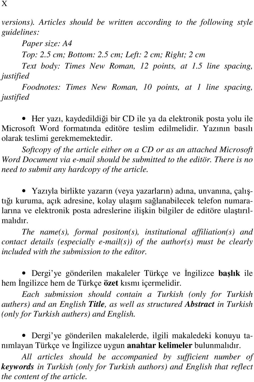 teslim edilmelidir. Yazının basılı olarak teslimi gerekmemektedir. Softcopy of the article either on a CD or as an attached Microsoft Word Document via e-mail should be submitted to the editör.
