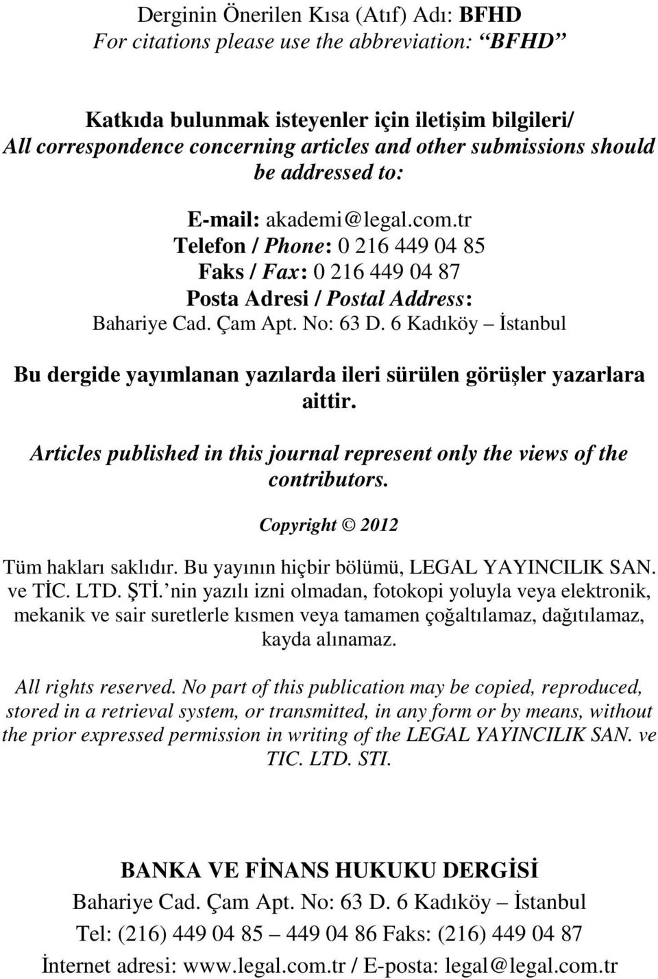 6 Kadıköy İstanbul Bu dergide yayımlanan yazılarda ileri sürülen görüşler yazarlara aittir. Articles published in this journal represent only the views of the contributors.