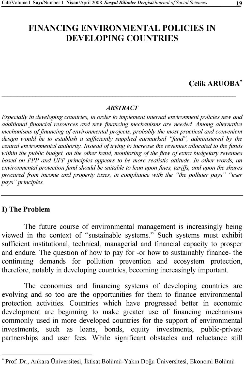 Among alternative mechanisms of financing of environmental projects, probably the most practical and convenient design would be to establish a sufficiently supplied earmarked fund, administered by