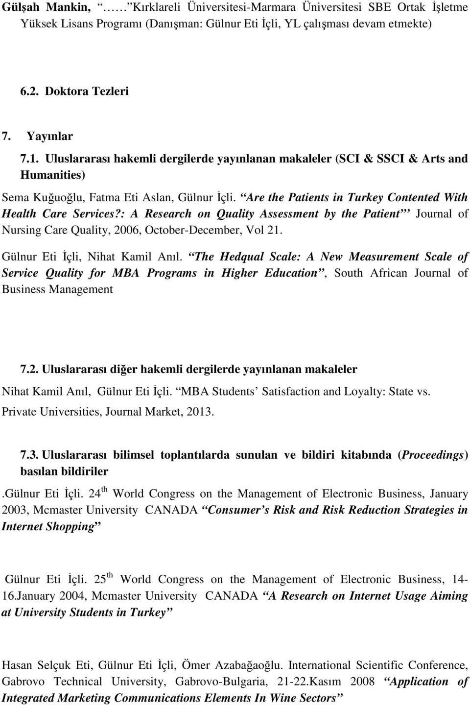 : A Research on Quality Assessment by the Patient Journal of Nursing Care Quality, 2006, October-December, Vol 21. Gülnur Eti İçli, Nihat Kamil Anıl.