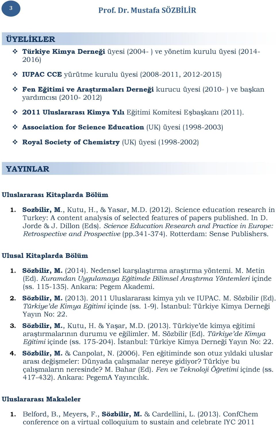 Association for Science Education (UK) üyesi (1998-2003) Royal Society of Chemistry (UK) üyesi (1998-2002) YAYINLAR Uluslararası Kitaplarda Bölüm 1. Sozbilir, M., Kutu, H., & Yasar, M.D. (2012).