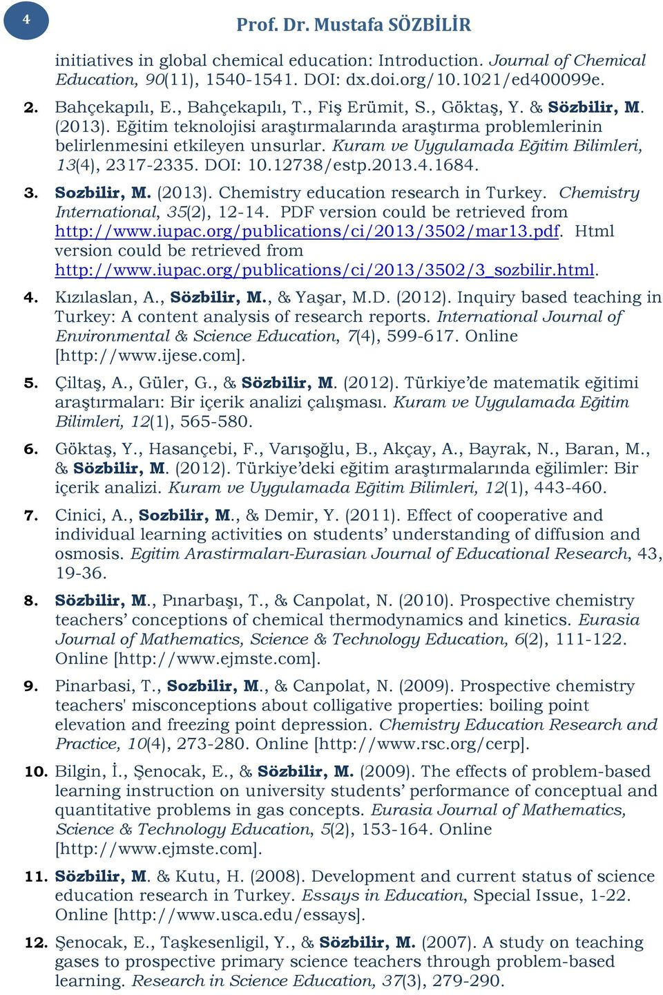 12738/estp.2013.4.1684. 3. Sozbilir, M. (2013). Chemistry education research in Turkey. Chemistry International, 35(2), 12-14. PDF version could be retrieved from http://www.iupac.