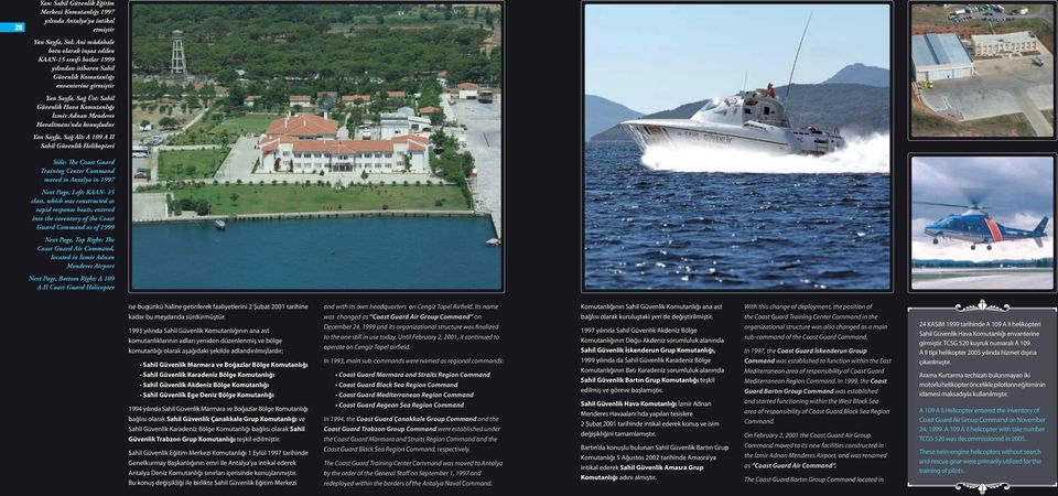 Side: The Coast Guard Training Center Command moved to Antalya in 1997 Next Page, Left: KAAN- 15 class, which was constructed as rapid response boats, entered into the inventory of the Coast Guard