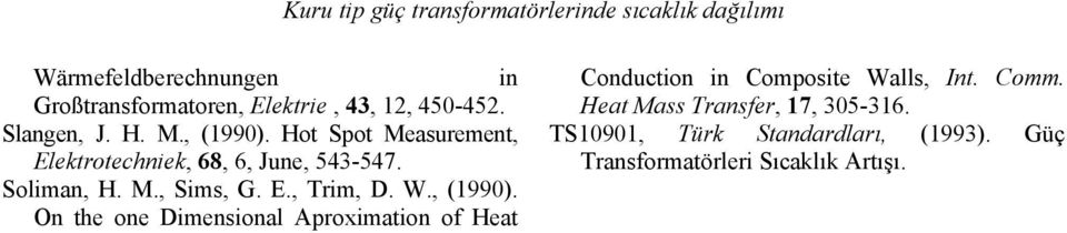 E., Trim, D. W., (1990). On the one Dimensional Aproximation of Heat Conduction in Composite Walls, Int. Comm.