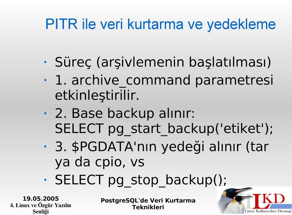 2. Base backup alınır: SELECT pg_start_backup('etiket'); 3.