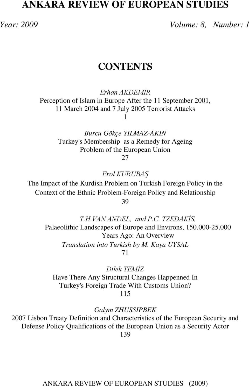 Ethnic Problem-Foreign Policy and Relationship 39 T.H.VAN ANDEL, and P.C. TZEDAKİS, Palaeolithic Landscapes of Europe and Environs, 150.000-25.000 Years Ago: An Overview Translation into Turkish by M.