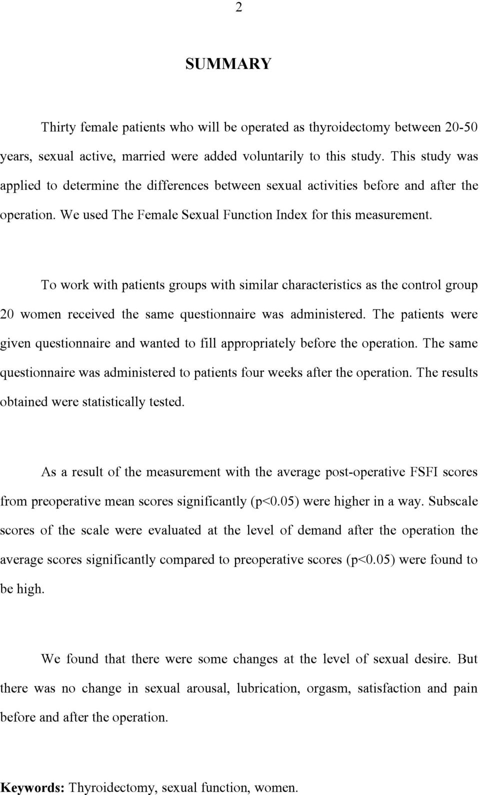 To work with patients groups with similar characteristics as the control group 20 women received the same questionnaire was administered.