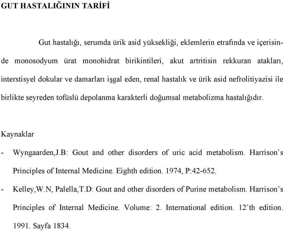 hastalığıdır. Kaynaklar - Wyngaarden,J.B: Gout and other disorders of uric acid metabolism. Harrison s Principles of Internal Medicine. Eighth edition. 1974, P:42-652.