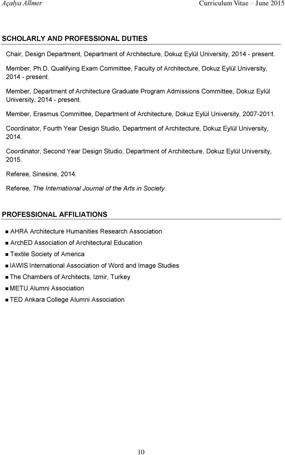 Coordinator, Fourth Year Design Studio, Department of Architecture, Dokuz Eylül University, 2014. Coordinator, Second Year Design Studio, Department of Architecture, Dokuz Eylül University,.