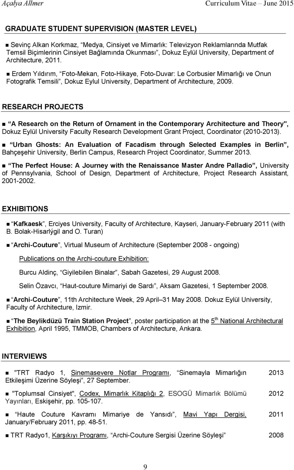 "RESEARCH PROJECTS A Research on the Return of Ornament in the Contemporary Architecture and Theory"", Dokuz Eylül University Faculty Research Development Grant Project, Coordinator (-2013)."
