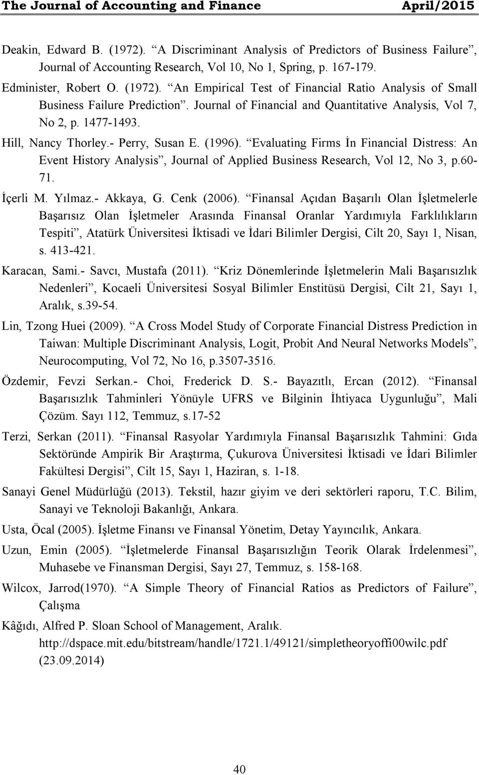 Hill, Nancy Thorley.- Perry, Susan E. (1996). Evaluating Firms İn Financial Distress: An Event History Analysis, Journal of Applied Business Research, Vol 12, No 3, p.60-71. İçerli M. Yılmaz.