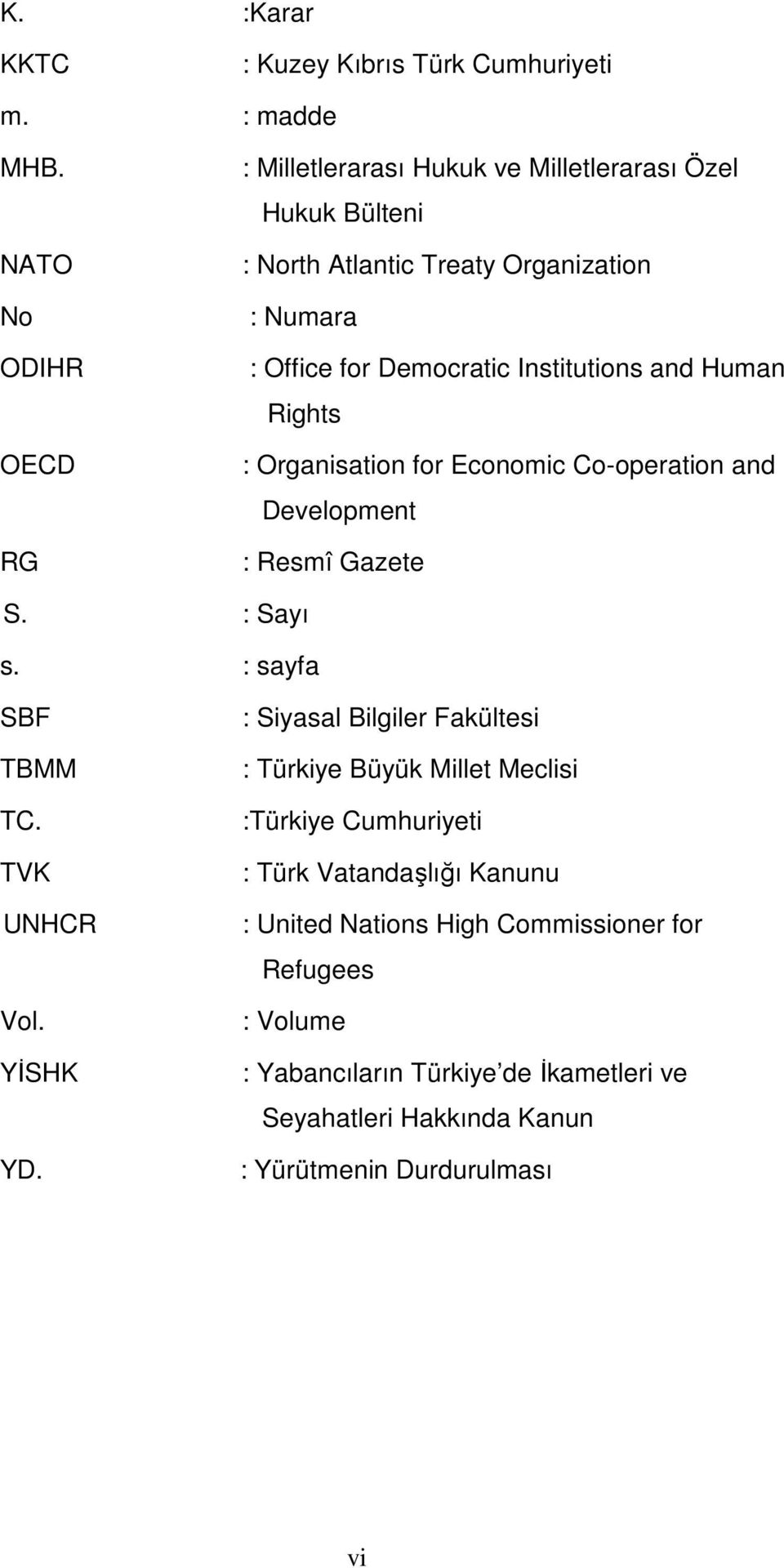 Institutions and Human Rights : Organisation for Economic Co-operation and Development : Resmî Gazete S. : Sayı s. : sayfa SBF TBMM TC. TVK UNHCR Vol.