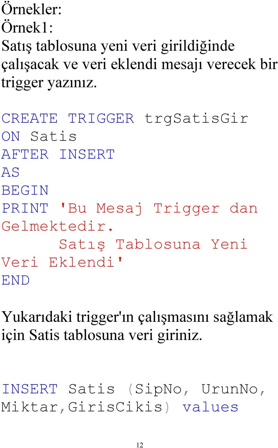 CREATE TRIGGER trgsatisgir ON Satis AFTER INSERT AS BEGIN PRINT 'Bu Mesaj Trigger dan Gelmektedir.